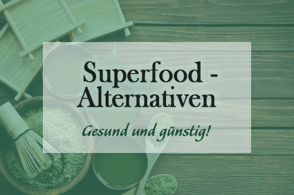 Günstige Alternativen zu Superfoods