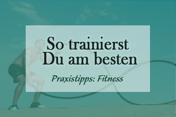 Richtig und effektiv trainieren - so sollte dein Trainingssystem aussehen